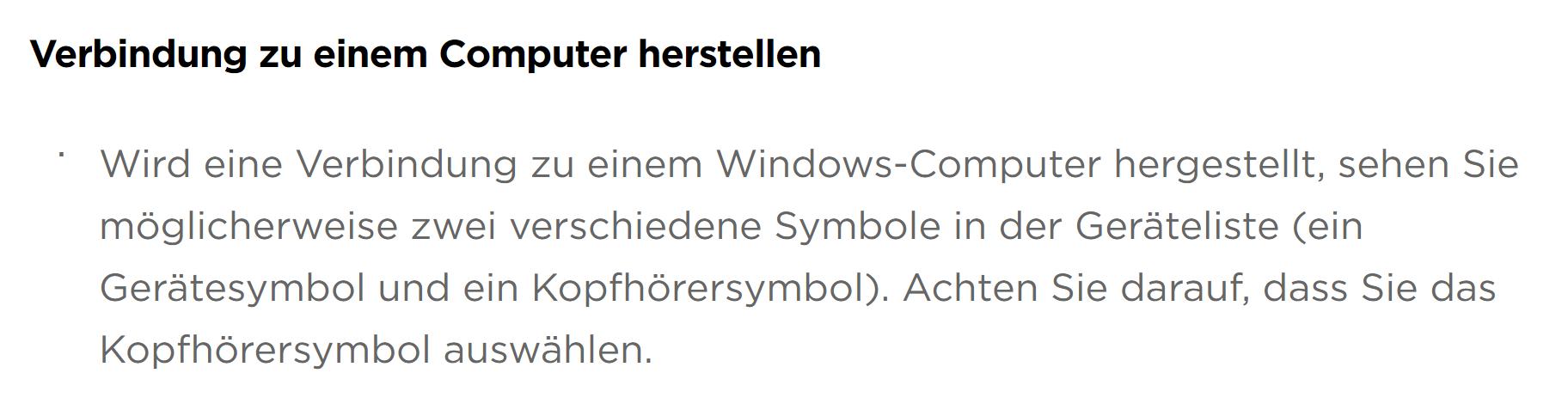 Verbindung zu einem Computer herstellen Wird eine Verbindung zu einem Windows-Computer hergestellt, sehen Sie möglicherweise zwei verschiedene Symbole in der Geräteliste (ein Gerätesymbol und ein Kopfhörersymbol). Achten Sie darauf, dass Sie das Kopfhörersymbol auswählen.